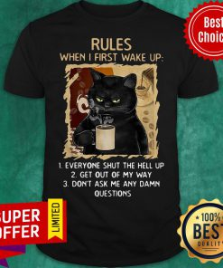Cat Rules When I First Wake Up Everyone Shut The Hell Up Get Out My Way Don't Ask Me Any Dam Questions Shirt