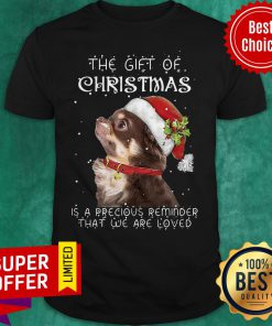 Chihuahua Dog The Gift Of Christmas Is A Precious Reminder That We Are Loved Sweat Shirt