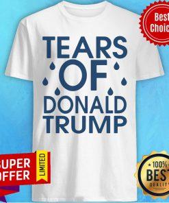 Nice Tears Of Donald Trump Shirt