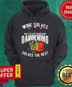Premium Wine Solves Half Of My Problems Gardening Solves The Rest Hoodie