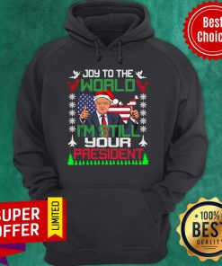 Trump Joy To The World I'm Still Your President Ugly Christmas American Flag Hoodie