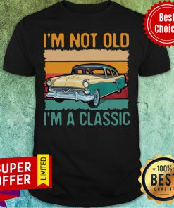 Awesome I'm Not Old I'm A Classic Car Vintage Retro Shirt