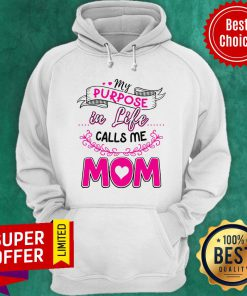 Awesome My Purpose In Like Calls Me Mom Hoodie