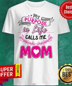Awesome My Purpose In Like Calls Me Mom Shirt