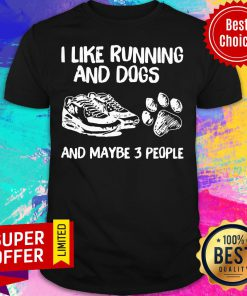 Funny I Like Running And Dogs And Maybe 3 People Shirt
