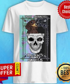 Nice Dachshund And Skull Easily Distracted By Dogs And Skulls Shirt
