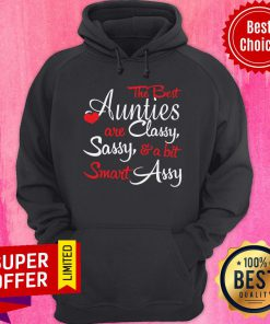 Nice The Best Aunties Are Classy Sassy And A Bit Smart Assy Hoodie