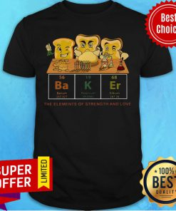 Official Baker The Elements Of Strength And Love Shirt