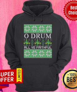 Official O Drum All Ye Faithful Music Instrument Xmas Ugly Christmas Hoodie