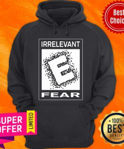 Premium Rated E For Irrelevant Fear Hoodie