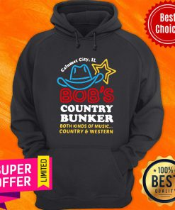 Calumet City IL Bob's Country Bunker Both Kinds Of Music Country And Western Hoodie