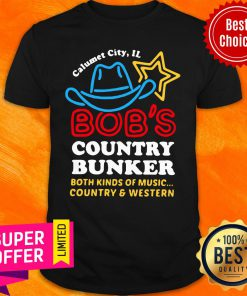 Calumet City IL Bob's Country Bunker Both Kinds Of Music Country And Western Shirt