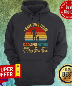 Good I Have Two Titles Dad Father I Rock Them Both Vintage Hoodie
