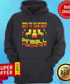 Nice Money Can't Buy Happiness But It Can Buy Pinball Machines Hoodie