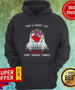 Nice Thats What I Do I Fix Heart And I Know Things Hoodie