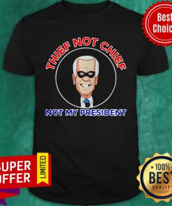 Official Thief Not Chief Joe Biden Is Not My President Shirt