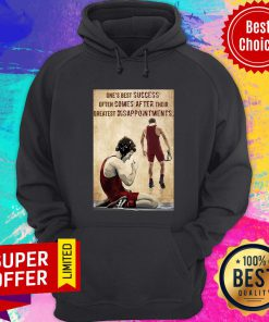 One's Best Success Often Comes After Their Greatest Disappointments Hoodie