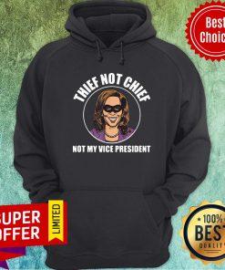 Premium Kamala Harris Thief Not Chief Not My Vice President Hoodie