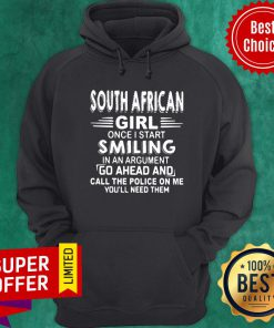 South African Girl Once I Start Smiling In An Argument Go Ahead And Call The Police On Me You'll Need Them Hoodie
