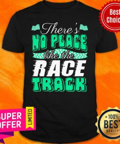 Top There's No Place Like The Race Track Shirt