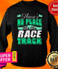 Top There's No Place Like The Race Track Sweatshirt