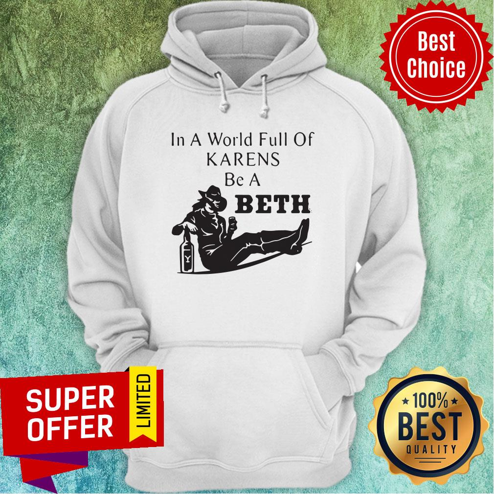 Official In A World Full Of Karens Be A Beth Hoodie