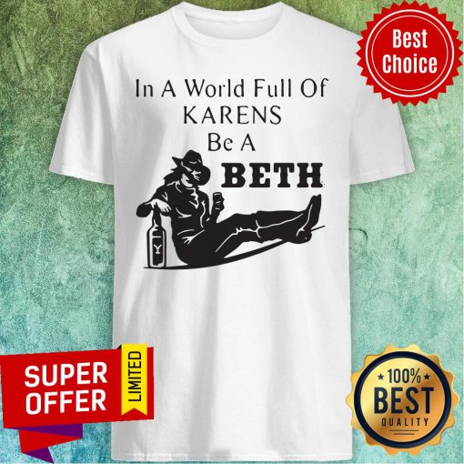 Official In A World Full Of Karens Be A Beth Shirt