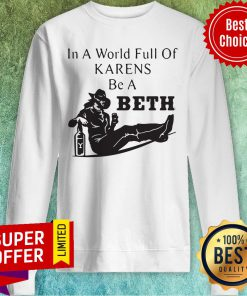 Official In A World Full Of Karens Be A Beth Sweatshirt