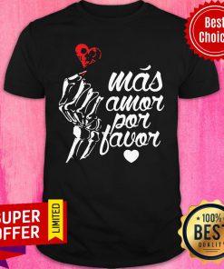 Premium Más Amor Por Favor Shirt