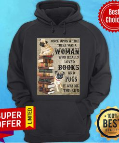 Pug Book Hanging Once Upon A Time There Was A Woman Who Really Loved Books Hoodie