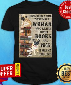 Pug Book Hanging Once Upon A Time There Was A Woman Who Really Loved Books Shirt