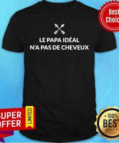 Awesome Le Papa Ideal N'a Pas De Cheveux Shirt