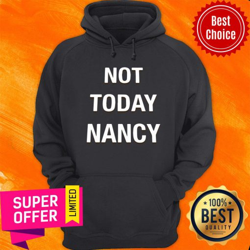 Awesome Not Today Nancy Hoodie