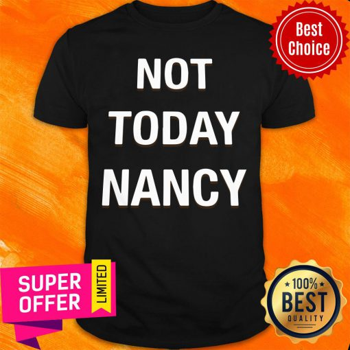 Awesome Not Today Nancy