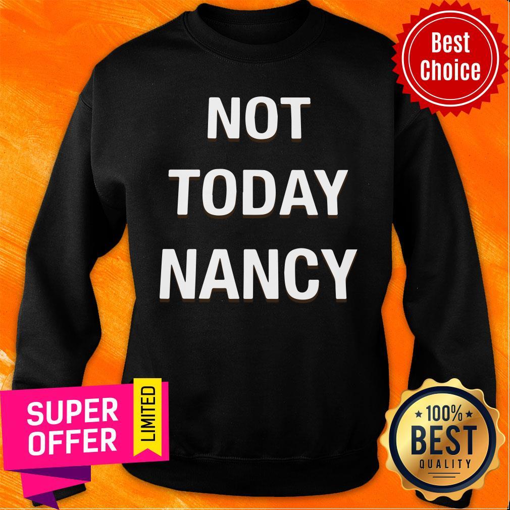 Awesome Not Today Nancy Sweatshirt