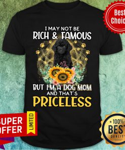 Poodle I May Not Be Rich & Famous But I'm A Dog Mom And That's Priceless Shirt