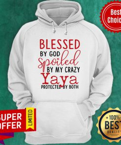 Blessed By God Spoiled By My Crazy Yaya Protected Hoodie