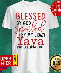 Blessed By God Spoiled By My Crazy Yaya Protected Shirt
