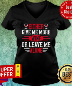 Either Give Me More Wine Or Leave Me Alone V-neck