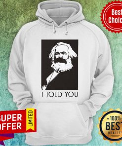 Funny Marx I Told You Hoodie