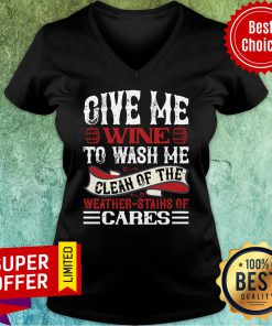 Give Me Wine To Wash Me Clean Of The Weather Cares V-neck