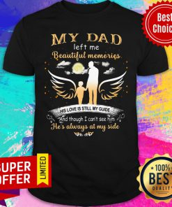 My Dad Left Me Beautiful Memories Shirt