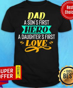 Nice Daddy A Son's First Hero A Daughters Love Shirt