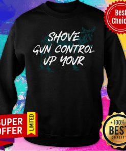 Nice Shove Gun Control Up Your Sweatshirt