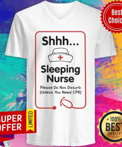 Shhh Sleeping Nurse Please Don't Disturb Need CPR V-neck