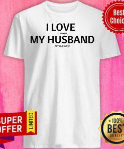 Top I Love It When My Husband Gét Me Wine Shirt