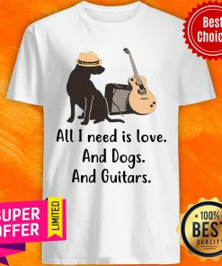 All I Need Is Love Dogs And Guitars Shirt