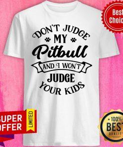 Don't Judge My Pitbull And I Won't Judge Shirt