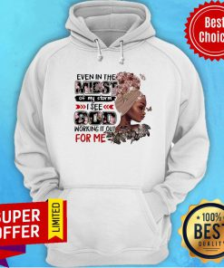Even In The Midst Of My Storm God Working It Out Hoodie
