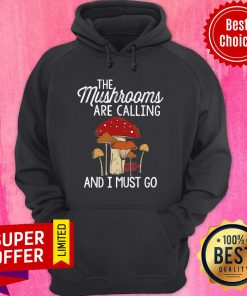 Mushrooms Are Calling And I Must Go Hoodie